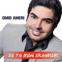 Omid Ameri - 'Ba To Man Aroomam'