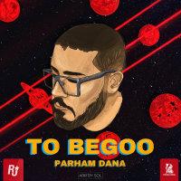 Parham Dana - 'To Begoo'