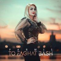 Parmis - 'To Faghat Bash'
