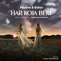 Pauline & Bahar - 'Har Koja Beri'