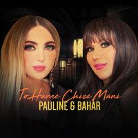 Pauline & Bahar - 'To Hame Chize Mani'