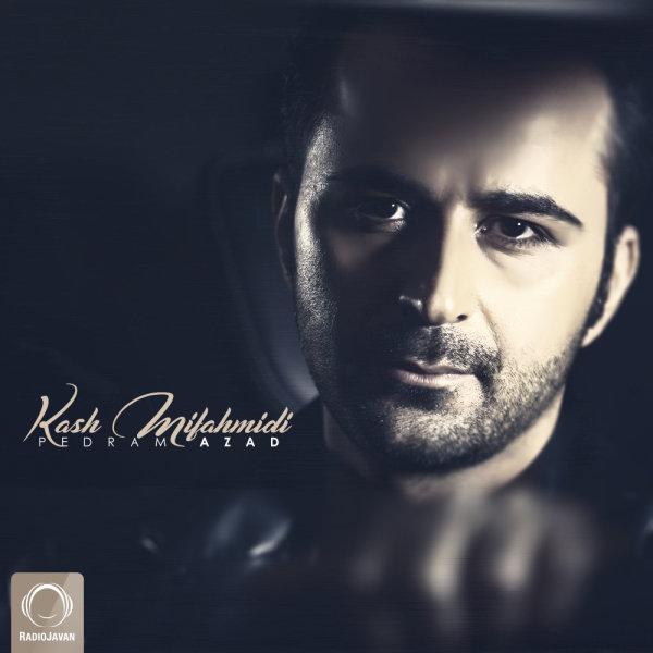 Pedram Azad - 'Kash Mifahmidi'