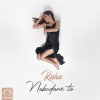 Raha - 'Nabudane To'
