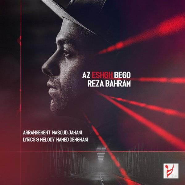 Reza Bahram - 'Az Eshgh Bego'