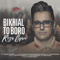 Reza Bijari - 'Bikhial To Boro'
