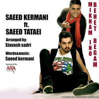 Saeed Kermani - 'Mikham Ino Behet Begam (Ft Saeid Tataei)'