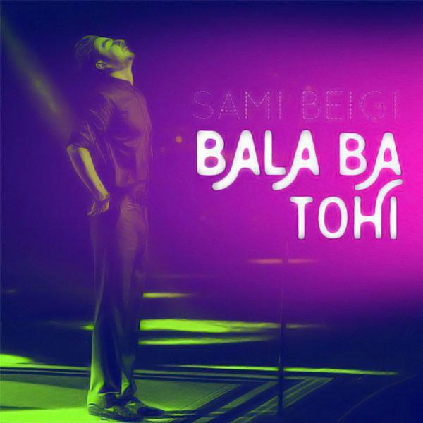 Sami Beigi - Bala (Ft Tohi)