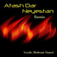 Shahram Nazeri - 'Atash Dar Neyestan (Remix)'