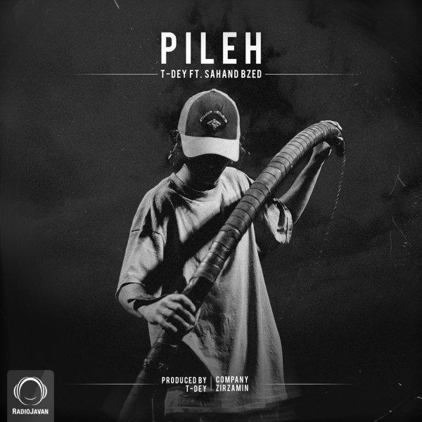 T-Dey - Pileh (Ft Sahand Bzed)