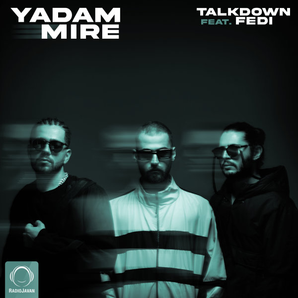 Talk Down - Yadam Mire (Ft Fedi) Song | تاک داون یادم میره فدی'