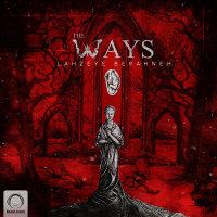 The Ways - 'Lahzeye Berahneh'