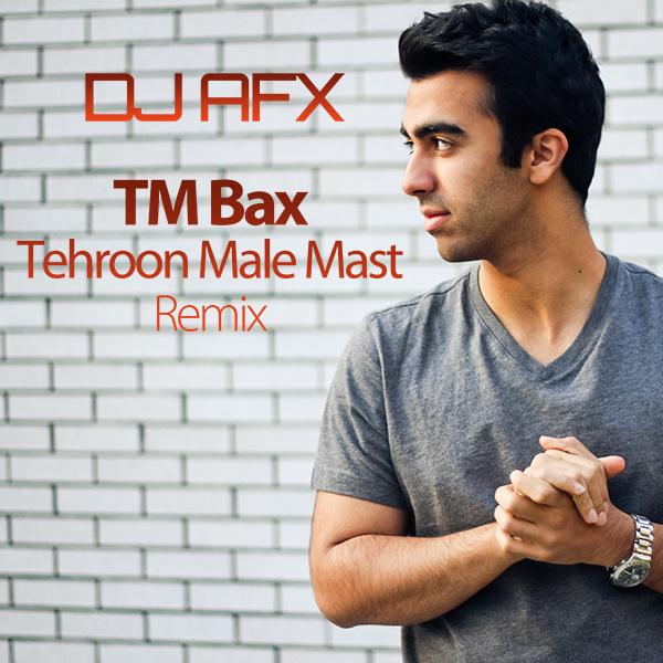 TM Bax - 'Tehroon Male Mast (DJ AFX Remix)'