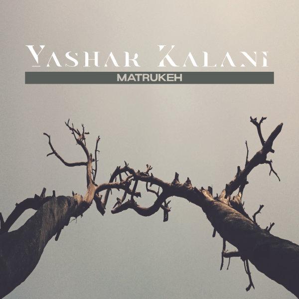 Yashar Kalani - Matrukeh Song
