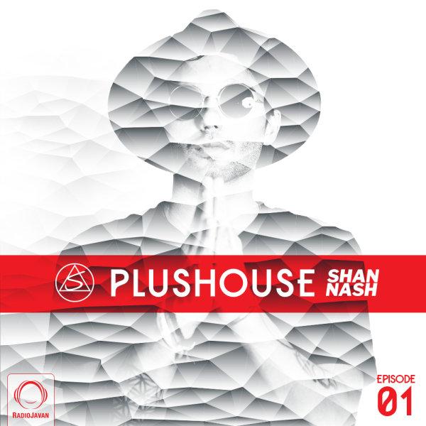 Shan Nash - 'PlusHouse 1'