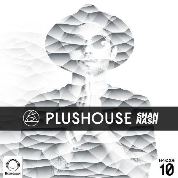 Shan Nash - 'PlusHouse 10'
