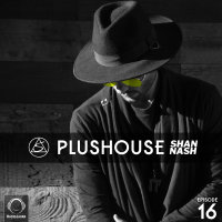 Shan Nash - 'PlusHouse 16'