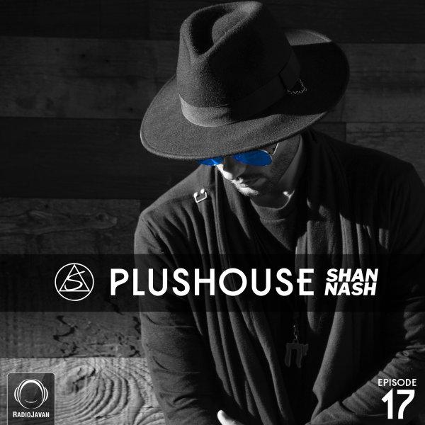 Shan Nash - 'PlusHouse 17'