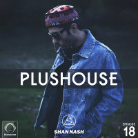 Shan Nash - 'PlusHouse 18'