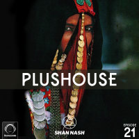 Shan Nash - 'PlusHouse 21'
