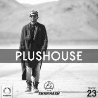 Shan Nash - 'PlusHouse 23'