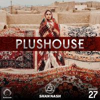 Shan Nash - 'PlusHouse 27'