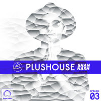 Shan Nash - 'PlusHouse 3'