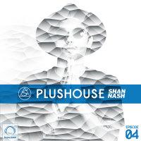 Shan Nash - 'PlusHouse 4'